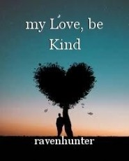 my Love, be Kind
