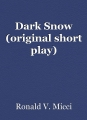Dark Snow (original short play)