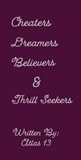 Cheaters, Dreamers, Believers & Thrill Seekers