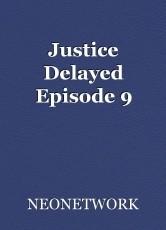 Justice Delayed Episode 9
