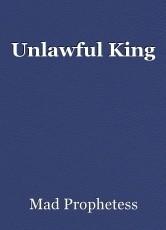Unlawful King
