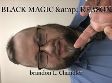BLACK MAGIC & REASON