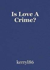 Is Love A Crime?