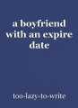 a boyfriend with an expire date