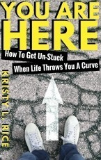 You Are Here: How To Get Unstuck When Life Throws You A Curve