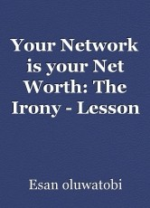 Your Network is your Net Worth: The Irony - Lesson 2