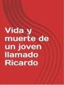 Vida y muerte de un joven llamado Ricardo