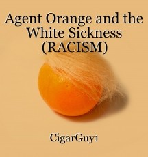 Agent Orange and the White Sickness (RACISM)