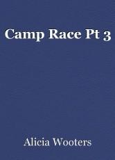 Camp Race Pt 3
