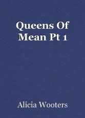 Queens Of Mean Pt 1