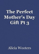 The Perfect Mother's Day Gift Pt 3