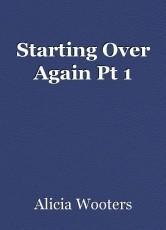 Starting Over Again Pt 1