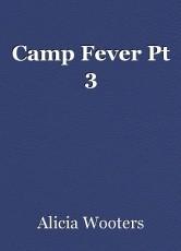 Camp Fever Pt 3