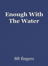 Enough With The Water