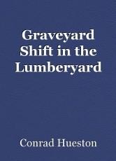 Graveyard Shift in the Lumberyard