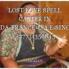 LOST LOVE SPELL CASTER IN MALAYSIA-CANADA-FRANCE-U.A.E-SINGAPORE-AUSTRIA +27731356845 MAMA JAFALI
