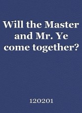 Will the Master and Mr. Ye come together?