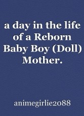 a day in the life of a Reborn Baby Boy (Doll) Mother.