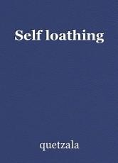 Self loathing