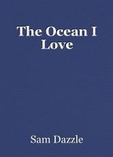 The Ocean I Love