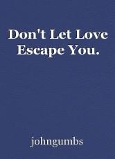 Don't Let Love Escape You.