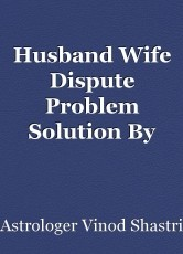 Husband Wife Dispute Problem Solution By Astrology
