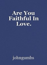 Are You Faithful In Love.