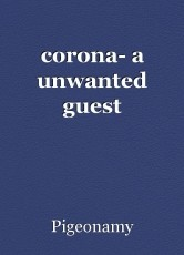 corona- a unwanted guest