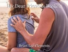 My Dear Friend is Broken