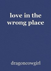 love in the wrong place