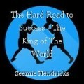 The Hard Road to Success - The King of The World