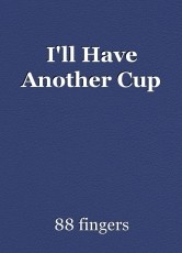 I'll Have Another Cup