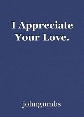 I Appreciate Your Love.