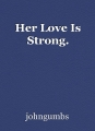 Her Love Is Strong.