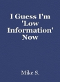 I Guess I'm 'Low Information' Now