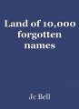 Land of 10,000 forgotten names