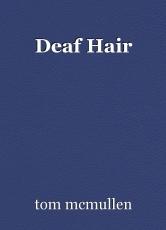Deaf Hair