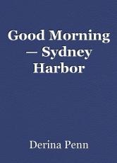 Good Morning — Sydney Harbor