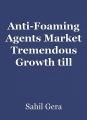 Anti-Foaming Agents Market Tremendous Growth till 2030