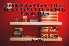 Middle School Books I Have Read with Ed, Edd, and Eddy Parody Titles