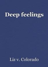 Deep feelings