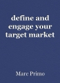 define and engage your target market