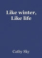 Like winter, Like life