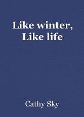 Like winter, Like life