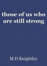 those of us who are still strong