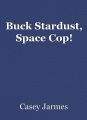 Buck Stardust, Space Cop!