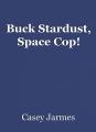 Buck Stardust, Space Cop!