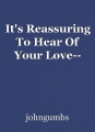 It's Reassuring To Hear Of Your Love--