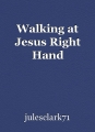 Walking at Jesus Right Hand