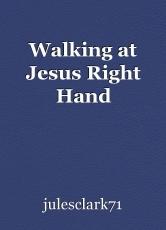 Walking at Jesus Right Hand